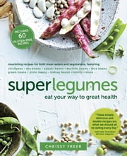 Superlegumes - Eat Your Way to Great Health ebook by Chrissy Freer