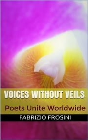 Voices Without Veils ebook by Fabrizio Frosini,Poets Unite Worldwide
