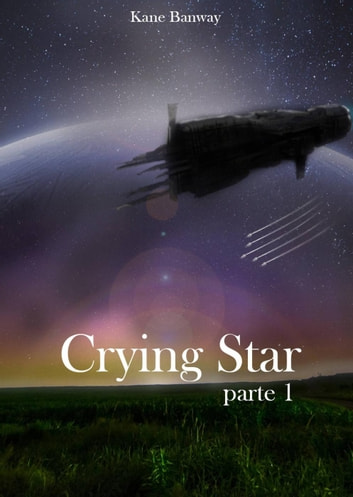 Crying Star, Parte 1 ebook by Kane Banway