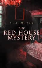 The Red House Mystery - A Locked-Room Murder Mystery (From the Renowned Author of Winnie the Pooh) ebook by A. A. Milne