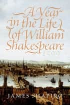 A Year in the Life of William Shakespeare - 1599 ebook by James Shapiro