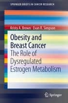 Obesity and Breast Cancer ebook by Kristy A. Brown,Evan R. Simpson