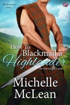 How to Blackmail a Highlander ebook by Michelle McLean