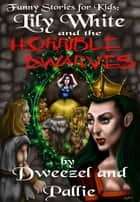 Funny Stories for Kids: Lily White and the Horrible Dwarves ebook by Dexter Dweezel,Parnassus Pallie