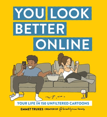 You Look Better Online - Your Life in 150 Unfiltered Cartoons ebook by Emmet Truxes