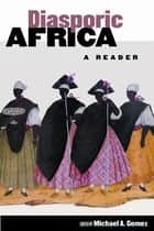 Diasporic Africa - A Reader ebook by Michael A. Gomez