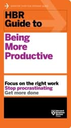 HBR Guide to Being More Productive (HBR Guide Series) ebook by Harvard Business Review