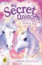 My Secret Unicorn: Rising Star ebook by Linda Chapman