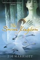 The Swan Kingdom ebook by Zoe Marriott