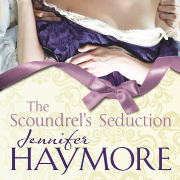 The Scoundrel's Seduction - Number 3 in series audiobook by Jennifer Haymore