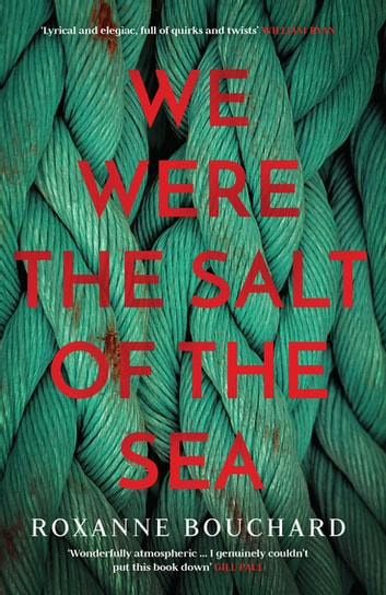 We Were the Salt of the Sea ebook by Roxanne Bouchard