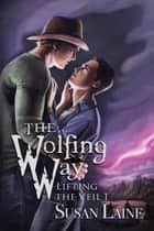 The Wolfing Way ebook by Susan Laine