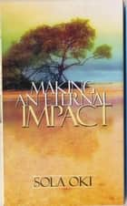 Making An Eternal Impact ebook by Sola Oki
