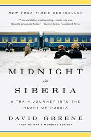 Midnight in Siberia: A Train Journey into the Heart of Russia ebook by David Greene