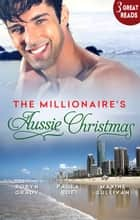 The Millionaire's Aussie Christmas - 3 Book Box Set ebook by Paula Roe, Maxine Sullivan, Robyn Grady