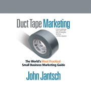 Duct Tape Marketing (Revised and Updated) - The World's Most Practical Small Business Marketing Guide audiobook by John Jantsch