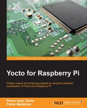 Yocto for Raspberry Pi ebook by Pierre-Jean Texier,Petter Mabacker