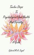 Twelve Steps to Psychological Good Health and Serenity ebook by Gabriel M. A. Segal