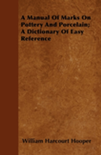 A manual of marks on pottery and porcelain a dictionary of easy a manual of marks on pottery and porcelain a dictionary of easy reference ebook by sciox Image collections