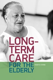 Long-Term Care for the Elderly ebook by Robyn I. Stone