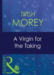 A Virgin For The Taking (Mills & Boon Modern) (Ruthless, Book 7) ebook by Trish Morey