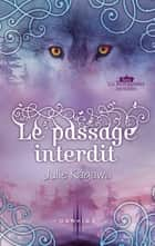Le passage interdit - Série Les Royaumes invisibles ebook by Julie Kagawa
