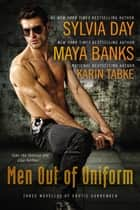 Men Out of Uniform - Three Novellas of Erotic Surrender ebook by Maya Banks, Karin Tabke, Sylvia Day