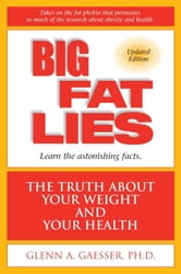 Big Fat Lies - The Truth About Your Weight and Your Health ebook by Ph.D. Glenn A. Gaesser