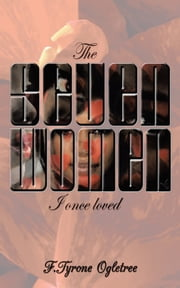 The Seven Women I Once Loved ebook by F.Tyrone Ogletree