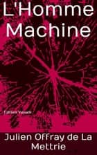 L'Homme Machine ebook by Julie Offray de la Mettrie
