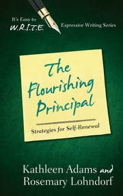 The Flourishing Principal - Strategies for Self-Renewal ebook by Kathleen Adams,Rosemary Lohndorf