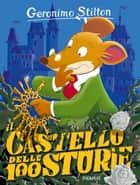 Il castello delle 100 storie ebook by Geronimo Stilton