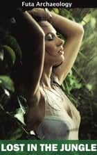 Lost in the Jungle - Futa Archaeology, #1 ebook by Julie Law