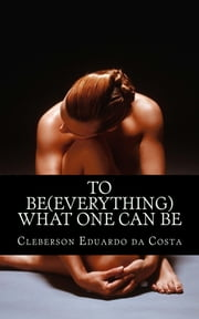 To Be (everything) What one can Be ebook by CLEBERSON EDUARDO DA COSTA