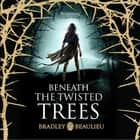 Beneath the Twisted Trees audiobook by Bradley Beaulieu