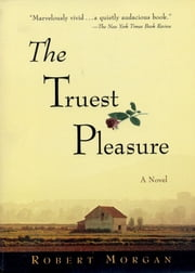 The Truest Pleasure ebook by Robert Morgan