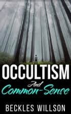 Occultism and common sense ebook by beckles willson occultism and common sense ebook by beckles willson fandeluxe Document