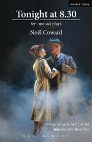 Tonight At 8.30 - We Were Dancing; The Astonished Heart; 'Red Peppers'; Hands Across the Sea; Fumed Oak; Shadow Play; Ways and Means; Still Life; Family Album; Star Chamber ebook by Noël Coward