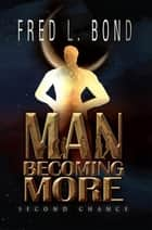 Man Becoming More - Second Chance ebook by Fred L. Bond