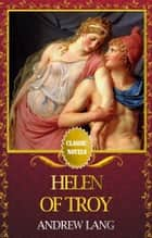 HELEN OF TROY Classic Novels: New Illustrated ebook by Andrew Lang