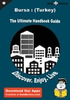 Ultimate Handbook Guide to Bursa : (Turkey) Travel Guide ebook by Isaias Osteen