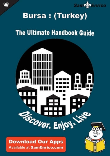 Ultimate Handbook Guide to Bursa : (Turkey) Travel Guide - Ultimate Handbook Guide to Bursa : (Turkey) Travel Guide ebook by Isaias Osteen