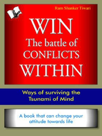 Win The Battle of Conflicts Within - Ways of surviving the Tsunami of mind ebook by Dr. Ram Sharma