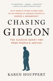 Chasing Gideon - The Elusive Quest for Poor People's Justice ebook by Karen Houppert