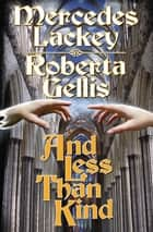 And Less Than Kind ebook by Mercedes Lackey, Roberta Gellis