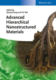Advanced Hierarchical Nanostructured Materials ebook by Qiang Zhang,Fei Wei