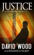 Justice- A Dane and Bones Origin Story ebook by David Wood,Edward G. Talbot