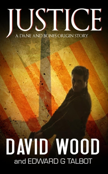 Justice- A Dane and Bones Origin Story - Dane Maddock Origins, #8 ebook by David Wood,Edward G. Talbot