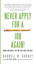 Never Apply for a Job Again! ebook by Darrell W. Gurney