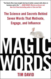 Magic Words - The Science and Secrets Behind Seven Words That Motivate, Engage, and Influence ebook by Tim David